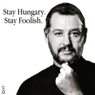 STAY HUNGARY, STAY FOOLISH - SALVINI E ORBAN BY CARLI
