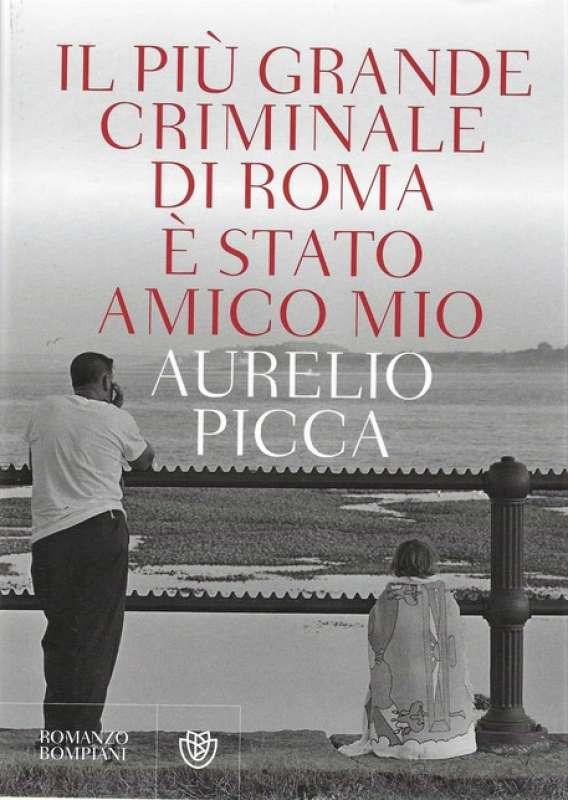 AURELIO PICCA IL IL PIU GRANDE CRIMINALE DI ROMA E STATO MIO AMICO