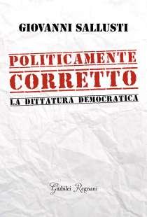 POLITICAMENTE CORRETTO GIOVANNI SALLUSTI